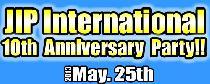 [港区六本木] 5/25 JIPインターナショナルパーティー(10周年スペシャル)!!