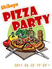 [渋谷] ☆Pizza Party in Shibuya☆