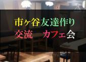 [市ヶ谷] 【市ヶ谷】15時~ワンコイン友達作り交流カフェ会